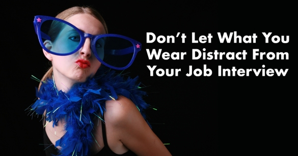 Don't Let What You Wear Distract From Your Job Interview