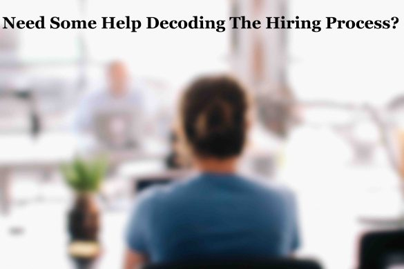 Need Some Help Decoding The Hiring Process?